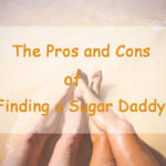 Finding a Sugar Daddy? The Pros and Cons of Sugar Dating